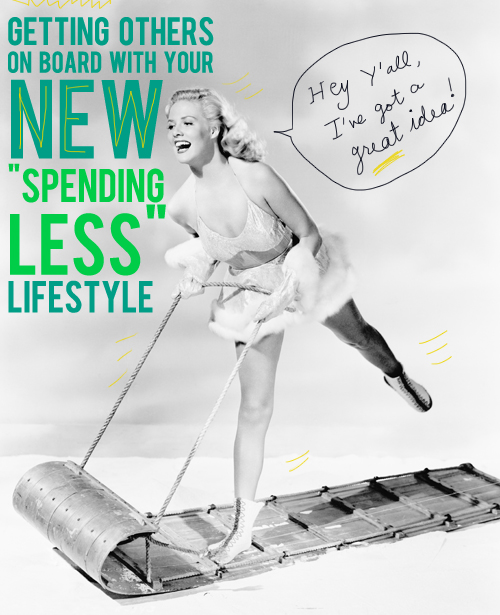 """tips on how to get others on board with a new """"spending less"""" lifestyle"""