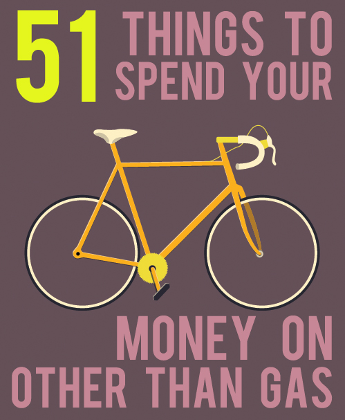 51 things to spend your money on other than gas