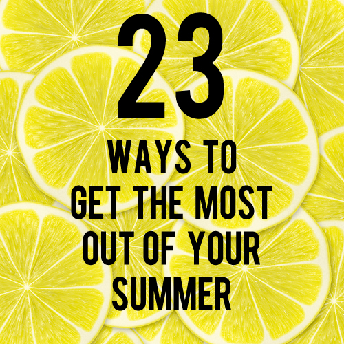 ways to get the most out of your summer