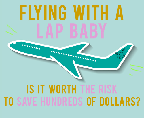 flying with a lap baby is it worth the risk to save hundreds of dollars? andthenwesaved.com