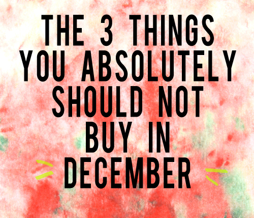 the 3 things you absolutely should not buy in december andthenwesaved.com