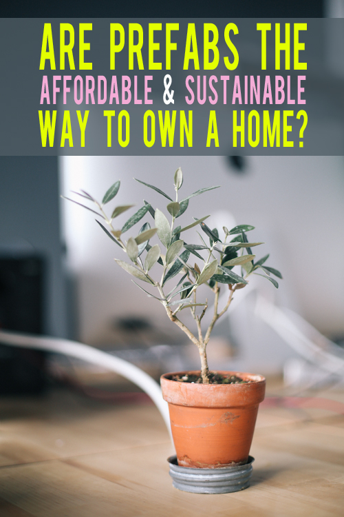Are Prefabs the Affordable and Sustainable Way to Own a Home? | AndThenWeSaved.com