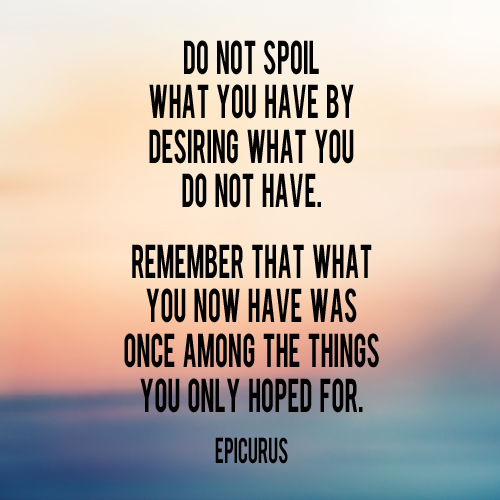 Do Not Spoil What You Do Have By Wishing For What You Don't Have | AndThenWeSaved.com