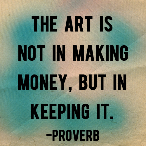 The art is not in making money, but in keeping it