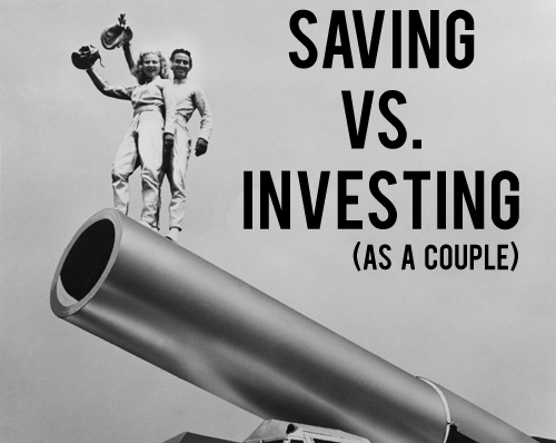 Saving vs Investing (as a couple) | AndThenWeSaved.com