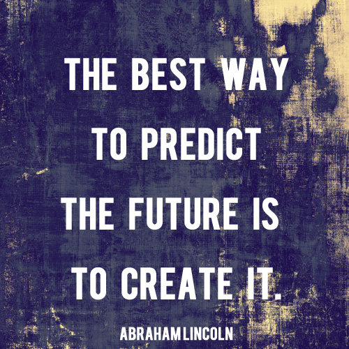 The Best Way To Predict The Future Is To Create It And Then We Saved