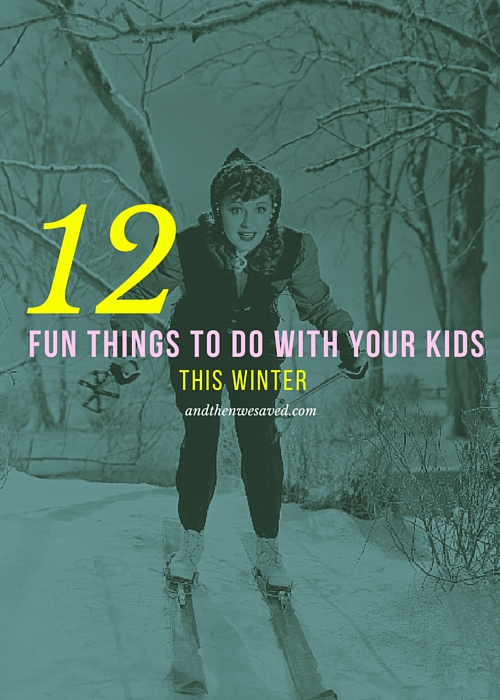 12 Fun Things to do with Your Kids This Winter | AndThenWeSaved.com
