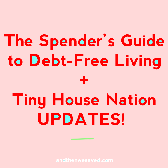 spenders guide to debt free living tiny house nation andthenwesaved.com