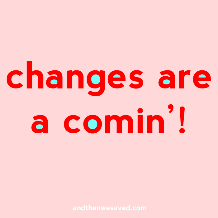changes are coming to andthenwesaved.com