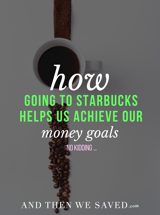 How going to Starbucks helps us achieve our money goals | AndThenWeSaved.com