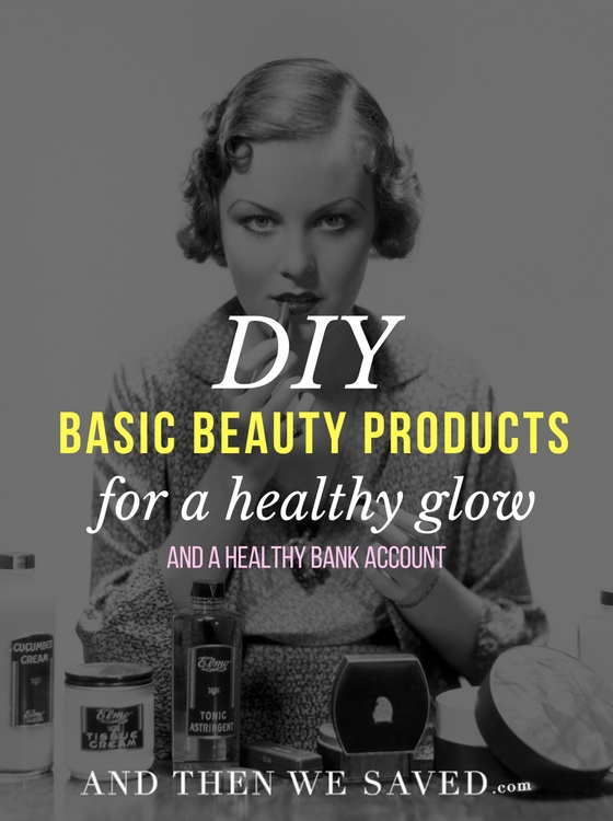 DIY basic beauty products for a healthy glow and a healthy bank account | AndThenWeSaved.com