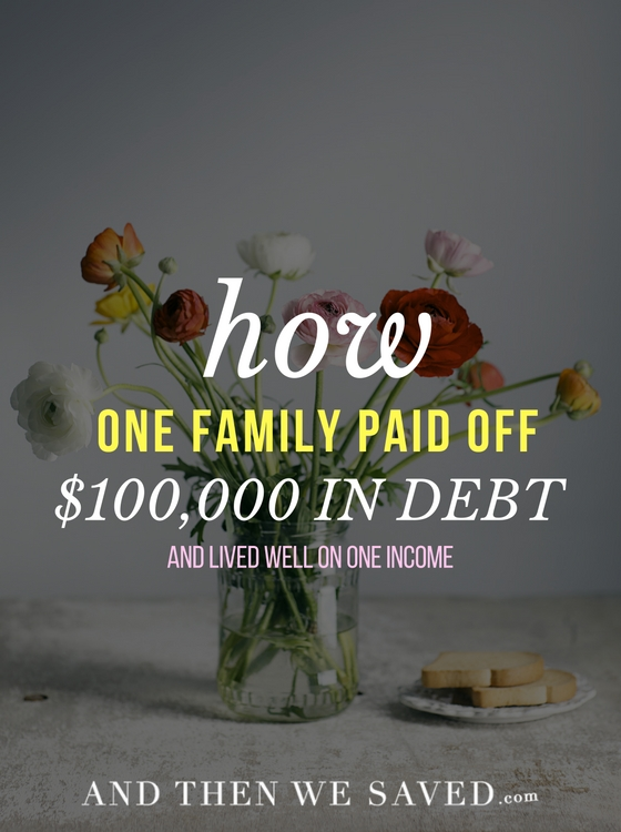 How one family managed to pay off $100,000 in debt and live well on one income | AndThenWeSaved.com
