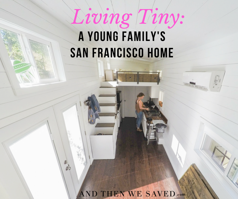 Living Tiny: A Young Family's San Francisco Home | And Then We Saved