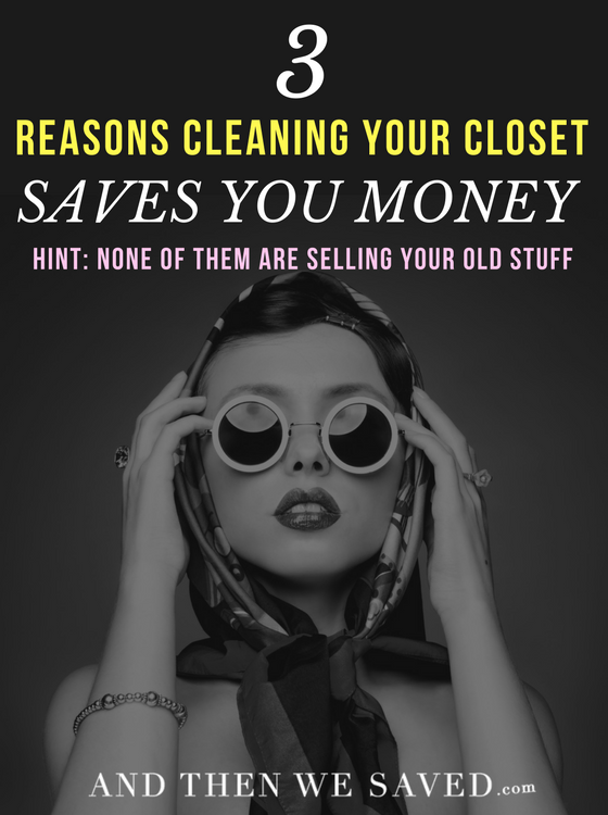 3 Reasons Cleaning Your Closet Saves You Money (Hint: None Of Them Are About Selling Your Old Stuff) | AndThenWeSaved.com