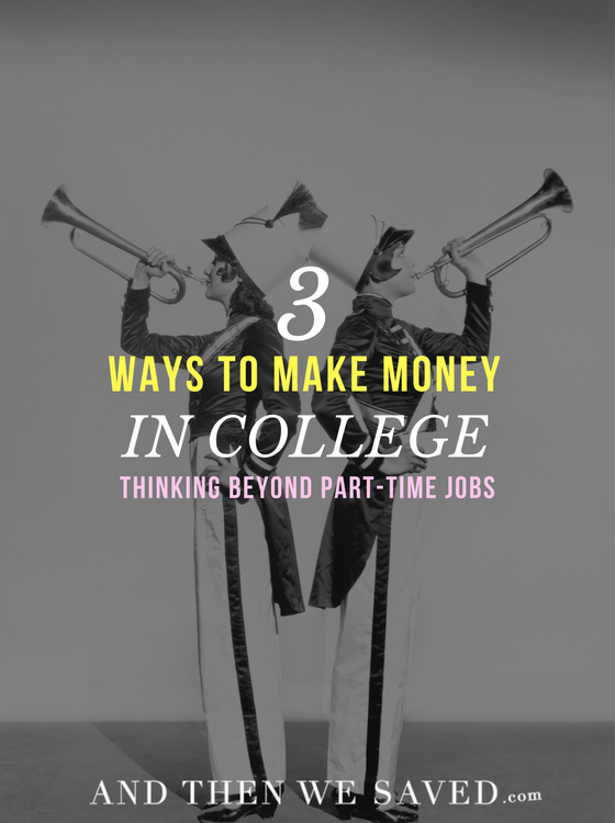 3 Ways to Make Money in College | AndThenWeSaved.com