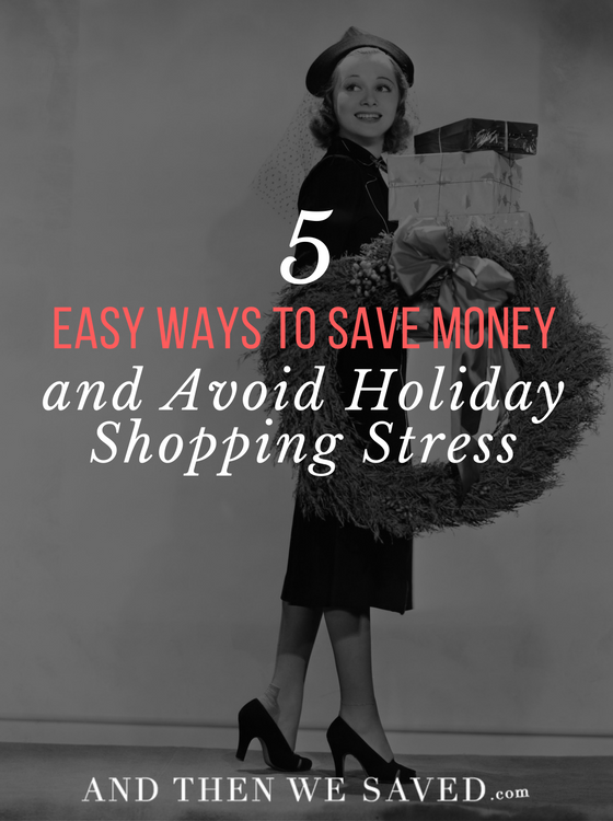 Five Easy Ways to Save Money and Avoid Holiday Shopping Stress | AndThenWeSaved.com