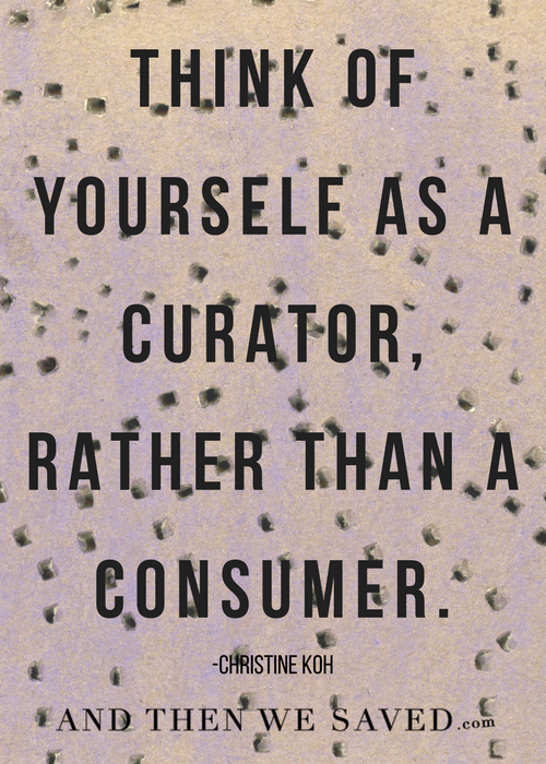 A curator, rather than a consumer