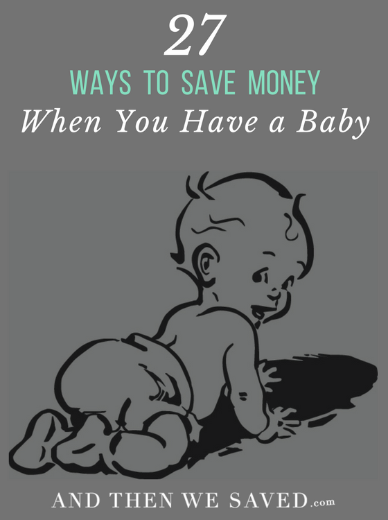 27 Ways to Save Money When You Have a Baby | AndThenWeSaved.com