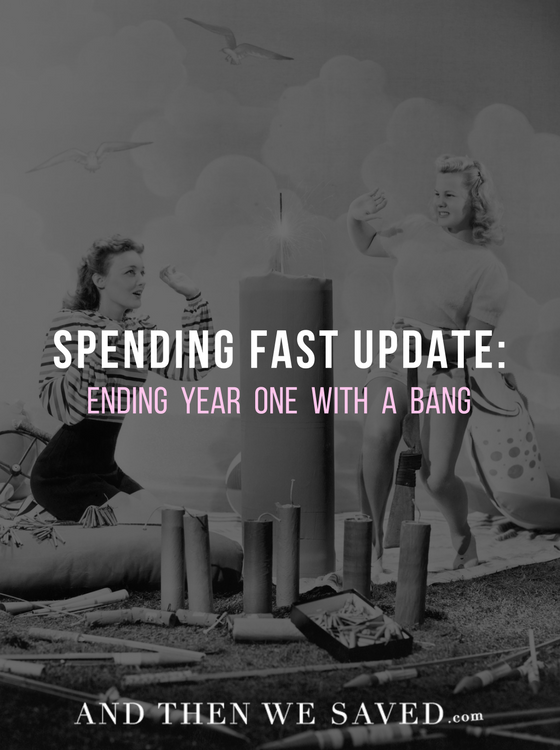 Spending Fast Update: Ending Year One with a Bang | AndThenWeSaved.com