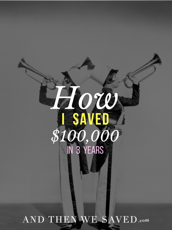 How I Saved $100K in 3 Years | AndThenWeSaved.com