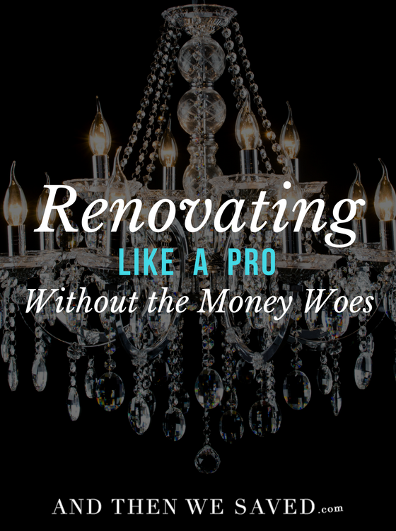 Renovating Like a Pro Without the Money Woes | AndThenWeSaved.com