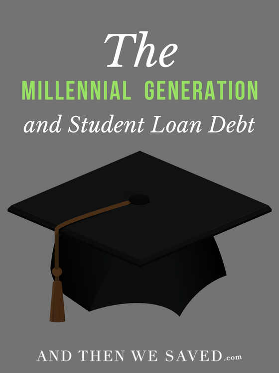 The Millennial Generation and Student Loan Debt | AndThenWeSaved.com