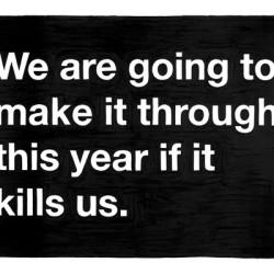 we are going to make it through this year
