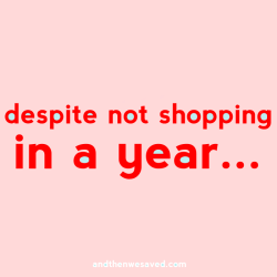 despite not shopping in a year andthenwesaved.com