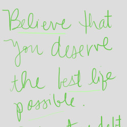 believe that you deserve the best life possible 060712