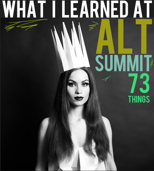 73 things I learned at Alt Summit + Recap