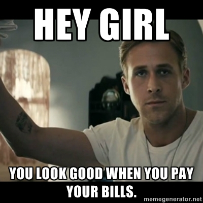 hey girl, you look good when you pay your bills