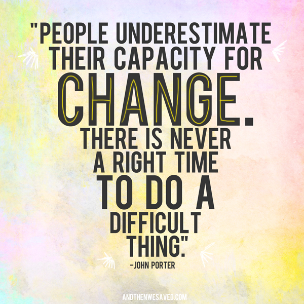 don't underestimate your capacity for change