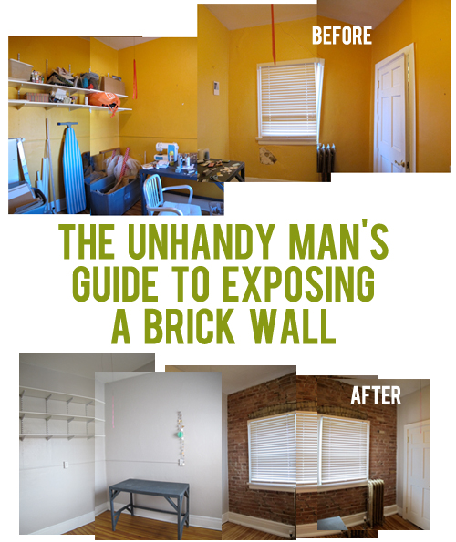 The Unhandy Man S Guide To Exposing A Brick Wall And Then We Saved