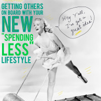 "tips on how to get others on board with a new ""spending less"" lifestyle"