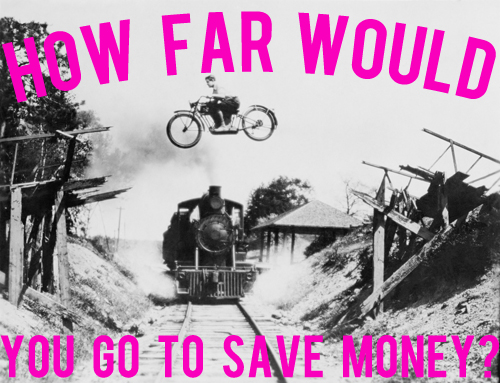 how far would you go to save money?