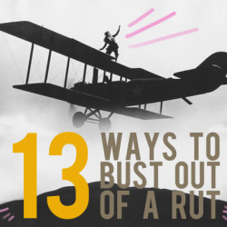 13 ways to bust out of a rut