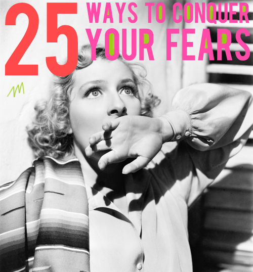25 ways to conquer your fears