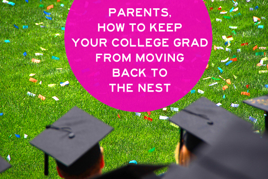 Parents - How to Keep Your College Grad From Moving Back to the Nest