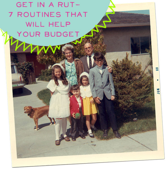 Get in a Rut - 7 Family Routines that Will Help Your Budget