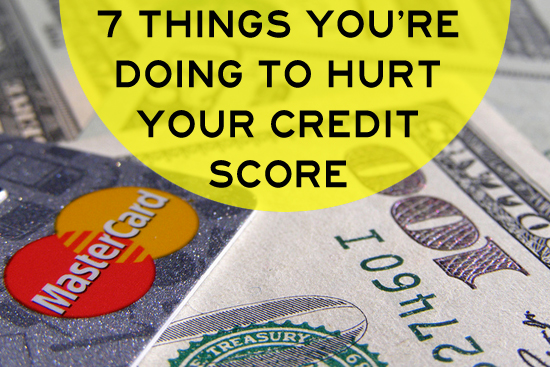 7 Things You're Doing to Hurt Your Credit Score
