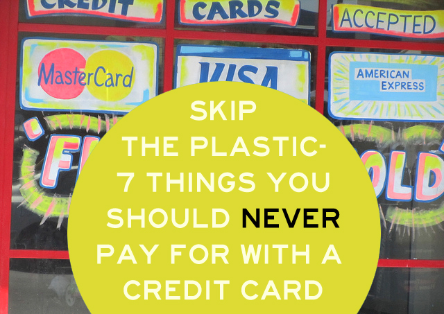 Skip the Plastic - 7 Things You Should Never Pay for with a Credit Card