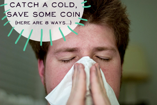 Catch a Cold, Save Some Coin - 8 Ways to Save Money When You Get Sick