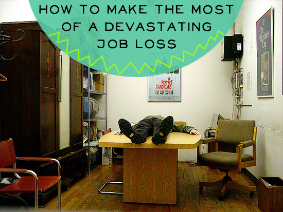 7 Ways to Make the Most of a Devastating Job Loss