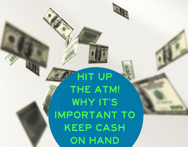 Hit Up the ATM! 7 Reasons Why It's Important to Keep Cash On Hand