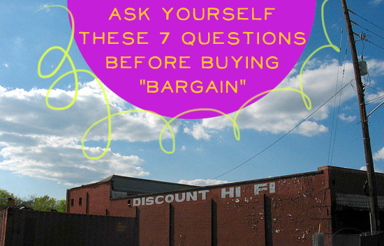 "Ask Yourself These 7 Questions Before Buying ""Bargain"""