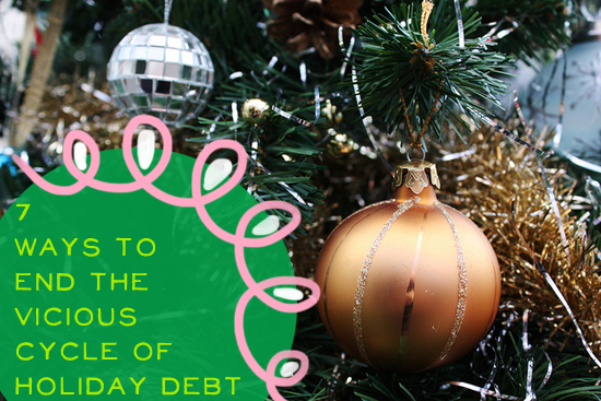 7 Ways to End the Vicious Cycle of Holiday Debt