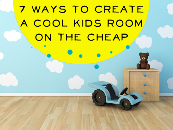 7 Ways to Create a Cool Kids Room on the Cheap