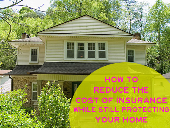 Reduce the Cost of Insurance While Still Protecting Your Home
