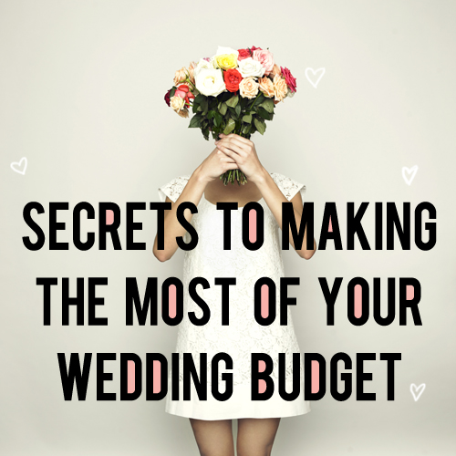 Do It Yourself Wedding Ideas On A Budget: Secrets To Making The Most Of Your Wedding Budget