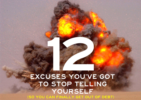 12 Excuses You've Got to Stop Telling Yourself (So You Can Finally Get Out of Debt)